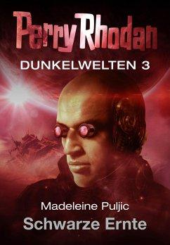 Schwarze Ernte / Perry Rhodan - Dunkelwelten Bd.3 (eBook, ePUB) - Puljic, Madeleine