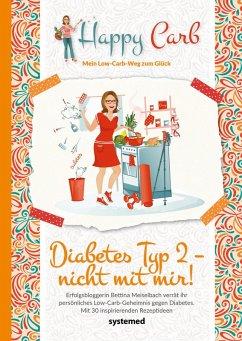 Happy Carb: Diabetes Typ 2 - nicht mit mir! (eBook, ePUB) - Meiselbach, Bettina