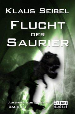 Flucht der Saurier (eBook, ePUB) - Seibel, Klaus