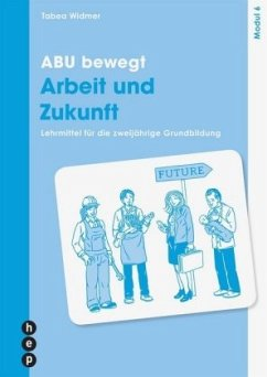 ABU bewegt - Arbeit und Zukunft   Modul 6 - Widmer, Tabea