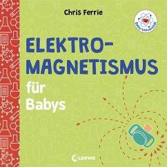 Baby-Universität - Elektromagnetismus für Babys - Ferrie, Chris