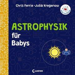Baby-Universität - Astrophysik für Babys - Ferrie, Chris;Kregenow, Julia