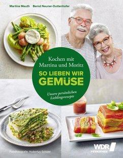 Kochen mit Martina und Moritz - So lieben wir Gemüse - Meuth, Martina; Neuner-Duttenhofer, Bernd