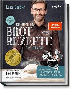 Die besten Brotrezepte für jeden Tag - Geißler, Lutz