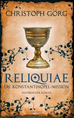 Reliquiae - Die Konstantinopel-Mission - Mittelalter-Roman über eine Reise quer durch Europa im Jahr 1193. Nachfolgeband von