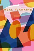 Meal Planning: Notebook for Weekly Meal Plans, Grocery Shopping Lists, Notes, and Favorite Go-To Recipes Modern Colorful Geometric Co