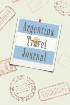 Argentina Travel Journal: Blank Lined Diary - Wanderlust Writer