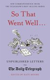 So That Went Well...: Unpublished Letters to the Daily Telegraph