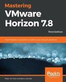 Mastering VMware Horizon 7.8 - Third Edition