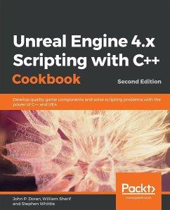 Unreal Engine 4.x Scripting with C++ Cookbook - Second edition - Doran, John P