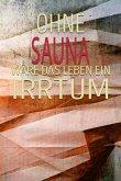 Ohne Sauna Wäre Das Leben Ein Irrtum: Dein Persönliches Notizbuch - Schreibe Deine Erlebnisse Und Gedanken Auf - Hobby Tagebuch Journal Taschenbuch Me