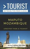 Greater Than a Tourist - Maputo Mozambique: 50 Travel Tips from a Local