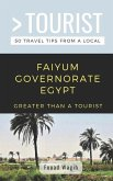 Greater Than a Tourist- Faiyum Governorate Egypt: 50 Travel Tips from a Local