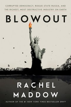 Blowout: Corrupted Democracy, Rogue State Russia, and the Richest, Most Destructive Industry on Earth - Maddow, Rachel