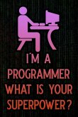 I'm a Programmer What Is Your Superpower?: Blank Lined Journal Notebook Funny Medical Coding Notebook, Coding Notebook, Programming Notebook, Programm