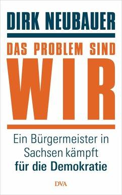 Das Problem sind wir (eBook, ePUB) - Neubauer, Dirk