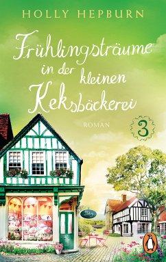 Frühlingsträume in der kleinen Keksbäckerei / Die kleine Keksbäckerei Bd.3 (eBook, ePUB) - Hepburn, Holly