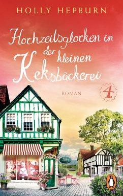 Hochzeitsglocken in der kleinen Keksbäckerei / Die kleine Keksbäckerei Bd.4 (eBook, ePUB) - Hepburn, Holly