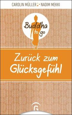 Zurück zum Glücksgefühl (eBook, ePUB) - Müller, Carolin; Mekki, Nadim