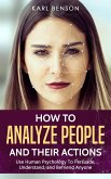 How to Analyze People: Use Human Psychology to Persuade, Understand, and Befriend Anyone (eBook, ePUB)