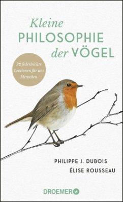 Kleine Philosophie der Vögel - Dubois, Philippe J.;Rousseau, Élise