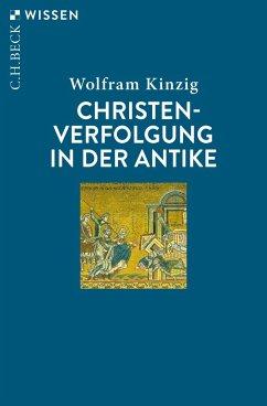 Christenverfolgung in der Antike - Kinzig, Wolfram