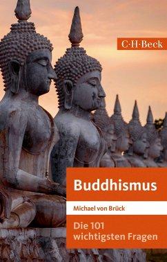 Die 101 wichtigsten Fragen: Buddhismus - Brück, Michael von