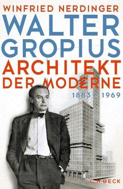 Walter Gropius - Nerdinger, Winfried