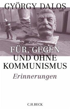 Für, gegen und ohne Kommunismus - Dalos, György