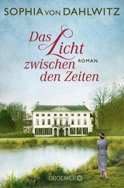 Das Licht zwischen den Zeiten - Dahlwitz, Sophia von