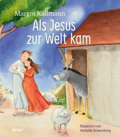Als Jesus zur Welt kam - ein Bilderbuch für Kinder ab 5 Jahren - Käßmann, Margot