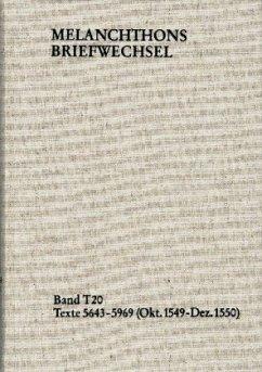 Melanchthons Briefwechsel / Textedition. Band T 20: Texte 5643-5969 (Oktober 1549-Dezember 1550)