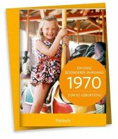 1970 - Ein ganz besonderer Jahrgang Zum 50. Geburtstag