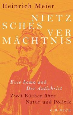 Nietzsches Vermächtnis - Meier, Heinrich