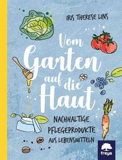 Vom Garten auf die Haut - Lins, Iris Th.