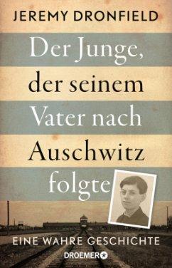 Der Junge, der seinem Vater nach Auschwitz folgte - Dronfield, Jeremy