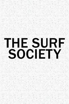 The Surf Society: A 6x9 Inch Matte Softcover Diary Notebook with 120 Blank Lined Pages and a Team Tribe or Club Cover Slogan - Granite Journals, Enrobed