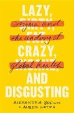 Lazy, Crazy, and Disgusting: Stigma and the Undoing of Global Health