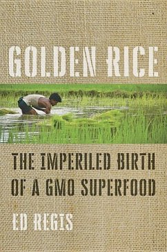 Golden Rice: The Imperiled Birth of a Gmo Superfood - Regis, Ed