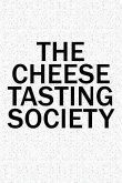 The Cheese Tasting Society: A 6x9 Inch Matte Softcover Diary Notebook with 120 Blank Lined Pages and a Team Tribe or Club Cover Slogan