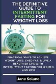 The Definitive Guide to Intermittent Fasting for Weight Loss: Practical Ways to Achieve Weight Loss, Shed Fat, & Live a Healthier Life with Intermitte