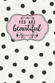 You Are Beautiful: Inspirational and Motivational Lined Journal for Busy Women, Moms and Girls, Who Enjoy Glamour, Fun and a Little Bit o