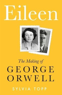 Eileen: The Making of Orwell - Topp, Sylvia
