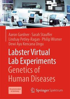 Labster Virtual Lab Experiments: Genetics of Human Diseases (eBook, PDF) - Gardner, Aaron; Stauffer, Sarah; Petley-Ragan, Lindsay; Wismer, Philip; Ungu, Dewi Ayu Kencana