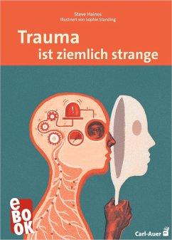 Trauma ist ziemlich strange (eBook, PDF) - Haines, Steve
