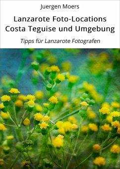 Lanzarote Foto-Locations Costa Teguise und Umgebung (eBook, ePUB) - Moers, Juergen