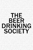 The Beer Drinking Society: A 6x9 Inch Matte Softcover Diary Notebook with 120 Blank Lined Pages and a Team Tribe or Club Cover Slogan