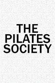 The Pilates Society: A 6x9 Inch Matte Softcover Diary Notebook with 120 Blank Lined Pages and a Team Tribe or Club Cover Slogan