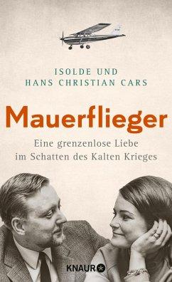 Mauerflieger (eBook, ePUB) - Cars, Isolde; Cars, Hans Christian