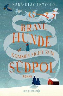 Brave Hunde kommen nicht zum Südpol (eBook, ePUB) - Thyvold, Hans-Olav